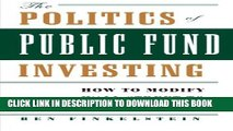 [Read PDF] The Politics of Public Fund Investing: How to Modify Wall Street to Fit Main Street