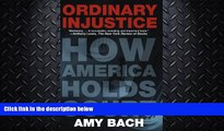 complete  Ordinary Injustice: How America Holds Court