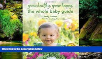 READ FULL  Grow Healthy. Grow Happy. The Whole Baby Guide  READ Ebook Full Ebook