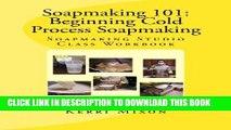 [PDF] Soapmaking 101: Beginning Cold Process Soapmaking (Soapmaking Studio Class Workbook) (Volume