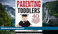 READ NOW  Parenting: Parenting Toddlers: 40 Tips On Teaching Your Toddler Discipline, Proper