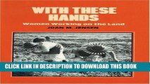 [PDF] With These Hands: Women Working on the Land (Women s Lives/Women s Work) [Full Ebook]