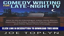 [PDF] Comedy Writing for Late-Night TV: How to Write Monologue Jokes, Desk Pieces, Sketches,