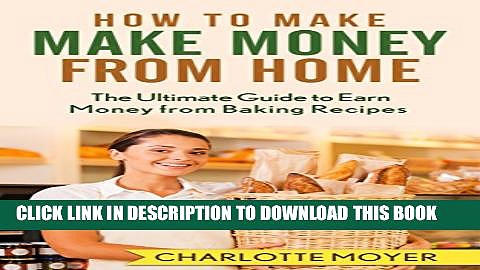 [PDF] HOW TO MAKE MONEY: HOME BUSINESS: 7 Steps Make Money from Baking (Small Business, Start Up,