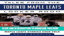 [PDF] Tales from the Toronto Maple Leafs Locker Room: A Collection of the Greatest Maple Leafs