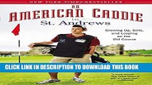 [PDF] An American Caddie in St. Andrews: Growing Up, Girls, and Looping on the Old Course Full