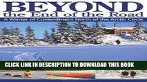 [Read PDF] Beyond the End of the Road: A Winter of Contentment North of the Arctic Circle Download