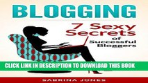 [PDF] Blogging: Blog Marketing: 7 Sexy Secrets of Successful Bloggers (blogging, how to make a
