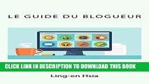 [PDF] Le Guide du Blogueur: Vivre de sa passion avec un Blog (French Edition) Full Online