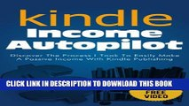 [PDF] Kindle Income Autopilot - Discover The Process I Took To Easily Make A Passive Income Online