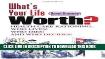 [PDF] What s Your Life Worth?: Health Care Rationing... Who Lives? Who Dies? And Who Decides?