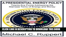 [PDF] A Presidential Energy Policy: Twenty-Five Points Addressing the Siamese Twins of Energy and