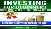 [PDF] Investing for Beginners: Definitive Guide for Newbies (Investing, Investment, Stocks,