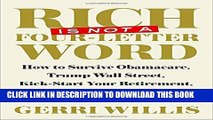 [PDF] Rich Is Not a Four-Letter Word: How to Survive Obamacare, Trump Wall Street, Kick-start Your