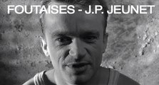 Foutaises de Jean-Pierre Jeunet