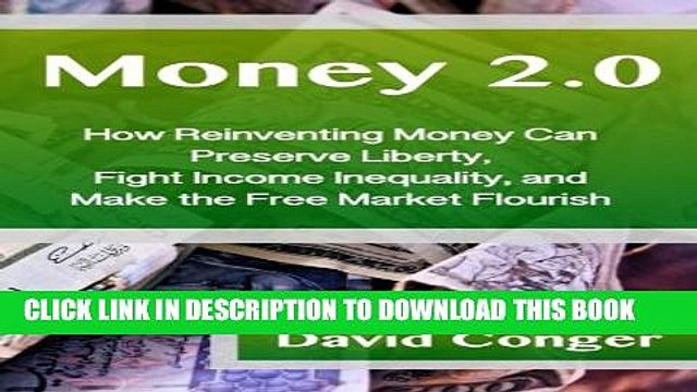 [PDF] Money 2.0: How Reinventing Money Can  Preserve Liberty, Fight Income Inequality, and  Make