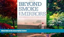 Books to Read  Beyond Smoke and Mirrors: Mexican Immigration in an Era of Economic Integration
