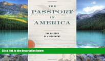 Books to Read  The Passport in America: The History of a Document  Full Ebooks Most Wanted