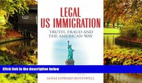 READ FULL  LEGAL US IMMIGRATION: Truth, Fraud and the American Way  READ Ebook Online Audiobook