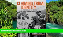 Must Have  Claiming Tribal Identity: The Five Tribes and the Politics of Federal Acknowledgment