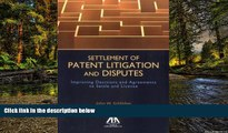 READ FULL  Settlement of Patent Litigation and Disputes: Improving Decisions and Agreements to