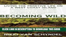 [Read PDF] Becoming Wild: Living the Primitive Life on a West Coast Island Download Online
