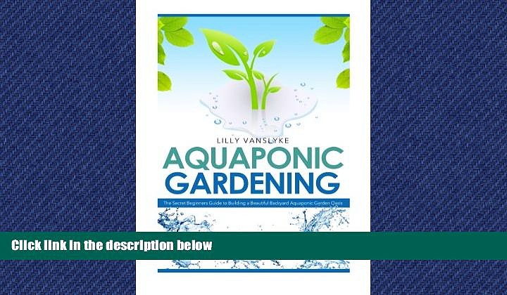 For you Aquaponic Gardening: The Secret Beginners Guide to Building a Beautiful Backyard Aquaponic