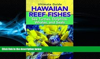 Choose Book The Ultimate Guide to Hawaiian Reef Fishes: Sea Turtles, Dolphins, Whales, and Seals