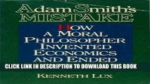 [PDF] Adam Smith s Mistake: How a Moral Philosopher Invented Economics and Ended Morality Full