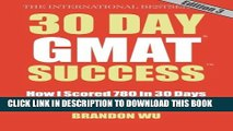 [PDF] 30 Day GMAT Success, Edition 3: How I Scored 780 on the GMAT in 30 Days and How You Can Too!