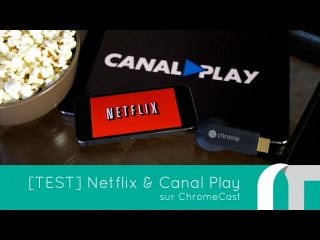 Netflix et CanalPlay sur ChromeCast   APP