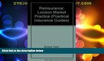 Big Deals  Reinsurance: London Market Practice (Practical Insurance Guides)  Full Read Best Seller