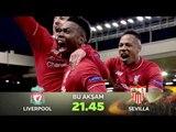 """Liverpool - Sevilla"" UEFA Avrupa Ligi Final Maç Tanıtımı"