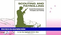 complete  Scouting And Patrolling: Ground Reconnaissance Principles And Training (Military Science)