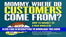 New Book Mommy, Where Do Customers Come From?: How to Market to a New World of Connected Customers