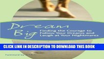 [PDF] Dream Big: Finding the Courage to Follow Your Dreams and Laugh at Your Nightmares Popular