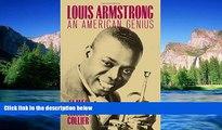 Must Have  Louis Armstrong: An American Genius  READ Ebook Full Ebook