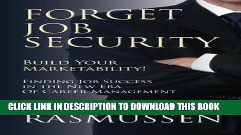 [New] Forget Job Security: Build Your Marketability!: Finding Job Success in the New Era Of Career
