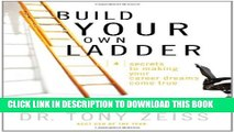 [PDF] Build Your Own Ladder: 4 Secrets to Making Your Career Dreams Come True Popular Online