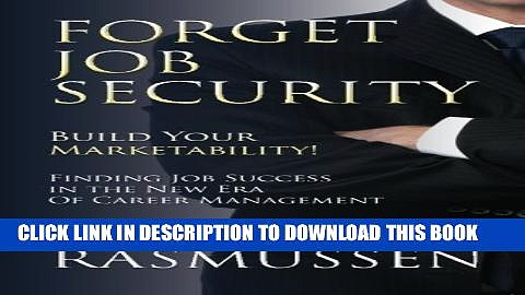 [PDF] Forget Job Security: Build Your Marketability!: Finding Job Success in the New Era Of Career