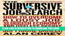 [PDF] The Subversive Job Search: How to Overcome a Lousy Job, Sluggish Economy, and Useless Degree