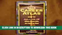 [PDF] The Career Atlas: How to Find a Good Job When Good Jobs Are Hard to Find Full Colection