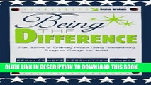 [PDF] Being the Difference: True Stories of Ordinary People Doing Extraordinary Things to Change