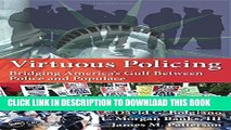 [PDF] Virtuous Policing: Bridging America s Gulf Between Police and Populace (500 Tips) Full Online