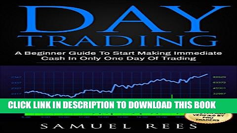 [Read PDF] DAY TRADING: A beginner Guide To Start Making Immediate Cash In Only One Day Of Trading