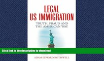READ THE NEW BOOK LEGAL US IMMIGRATION: Truth, Fraud and the American Way FREE BOOK ONLINE