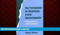 READ THE NEW BOOK The Formation of American Local Governments: Private Values in Public