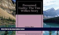 Big Deals  Presumed Guilty: The Tim Wilkes Story  Full Ebooks Most Wanted
