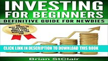 [Read PDF] Investing for Beginners: Definitive Guide for Newbies (Investment, Investing, Stock