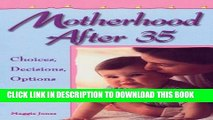 [PDF] Motherhood After 35: Choices, Decisions, Options Full Online